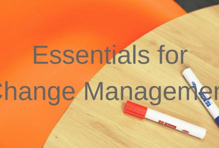 Essentials for Change Management