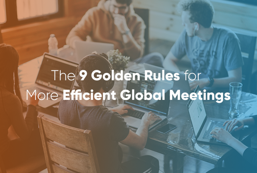 The 9 Golden Rules for More Efficient Global Meetings